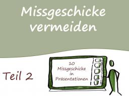 Webinar: Teil 2: So geschehen  diese  10 Missgeschicke  in Präsentationen  nie wieder
