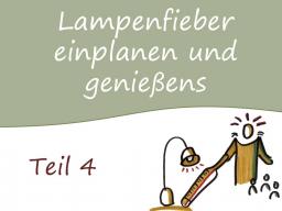 Webinar: Teil 4: Lampenfieber einplanen und genießen