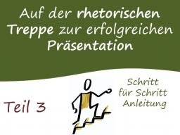 Webinar: Teil 3: Auf der rhetorischen Treppe zur erfolgreichen Präsentation