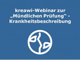 Webinar: kreawi-Webinar zur Mündlichen Prüfung - Krankheitsbeschreibung