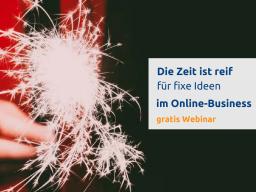 Webinar: Die Zeit ist reif für fixe Ideen im Online-Business: