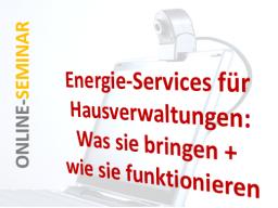 Webinar: Energie-Dienstleistungen für Hausverwaltungen: Was Sie bringen + wie es funktioniert!