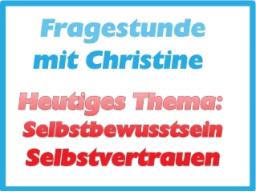 Webinar: Fragestunde mit Christine - Thema: Selbstbewusstsein und Selbstvertrauen