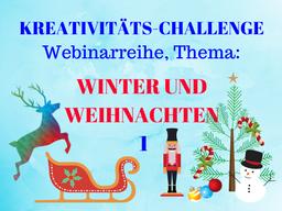 Webinar: Winter und Weihnachten 1, Kreativitäts-Challenge-Webinarreihe