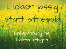 Webinar: Lieber lässig statt stressig, Teil 2