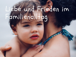 Webinar: Liebevoller und friedvoller Familienalltag dank Gewaltfreier Kommunikation