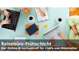 Webinar: Reisebüro Frühschicht - Der Online-Branchentreff für Chefs und Mitarbeiter