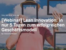 Webinar: Lean Innovation: In nur 5 Tagen zum erfolgreichen Geschäftsmodell