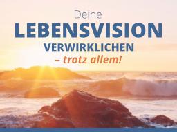 Webinar: Deine Lebensvision verwirklichen - trotz allem!