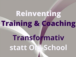 Webinar: Gratis: Reinventing Training & Coaching - Transformativ statt Old-School