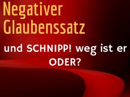 Webinar: Negativer Glaubenssatz und schnipp! weg ist er. Oder?