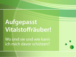 Webinar: Aufgepasst Vitalstoffräuber!