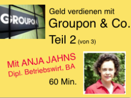 Webinar: Geld verdienen mit Groupon & Co Teil 2