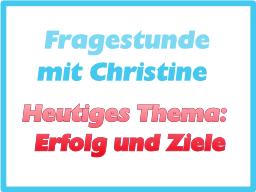 Webinar: Fragestunde mit Christine - Thema: Erfolg und Ziele