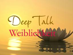 Webinar: Deep Talk: Weiblichkeit