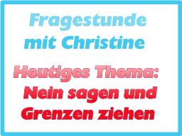 Fragestunde mit Christine - Thema: Nein sagen und Grenzen ziehen