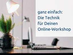 Webinar: Die Technik für einen Online-Workshop  ganz einfach