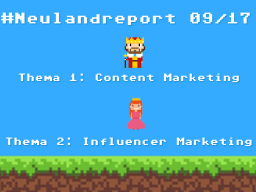 Webinar: #Neulandreport 09/17 mit den Fokusthemen Content Marketing und Influencer Marketing in der Assekuranz