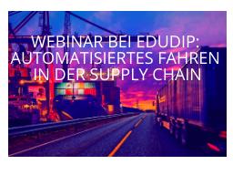 Webinar: Webinar bei Edudip: Automatisiertes Fahren in der Supply Chain
