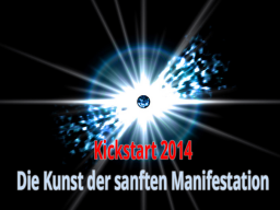 Webinar: Kickstart 2014 - Die Kunst der sanften Manifestation