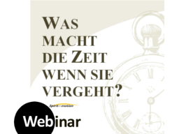 Webinar: ZEIT - was macht die Zeit wenn sie vergeht?