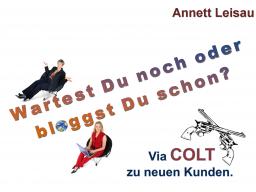 Webinar: Annett Leisau - Wartest Du noch oder bloggst Du schon? - Gewinne mit COLT neue Kunden