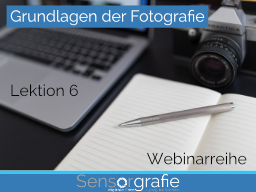 Webinar: Grundlagen der Fotografie - Lektion 6