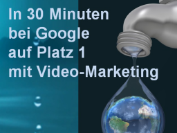 Webinar: In 30 Minuten auf Platz 1 bei Google mit Video-Marketing