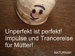 Webinar: Unperfekt ist perfekt! Impulse und Trancereise für Mütter