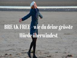 Webinar: BREAK FREE! Wie du deine grösste Hürde überwindest
