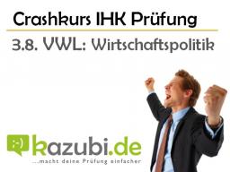 Webinar: Crashkurs IHK Prüfung: 3.8. VWL-Wirtschaftspolitik
