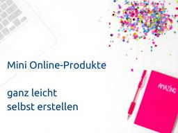 Webinar: Mini Online-Produkte selbst erstellen