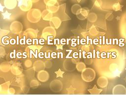 Webinar: Infoveranstaltung zur Ausbildung und Einweihung in die Goldene Energieheilung