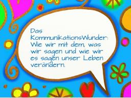 Webinar: Das KommunikationsWunder: Wie wir mit dem, was wir sagen und wie wir es sagen unser Leben verändern.