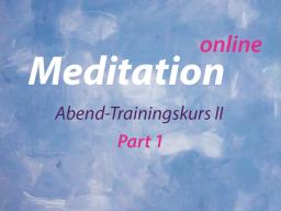 Webinar: Meditation Abendkurs Part 1