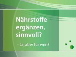 Webinar: Nährstoffe ergänzen, sinnvoll? - Ja, aber für wen?