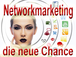 Networkmarketing - die neue Chance