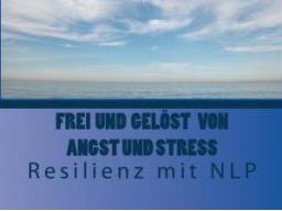 Webinar: Frei und gelöst von Angst und Stress - Resilienz mit NLP