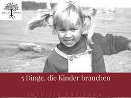 Webinar: 5 Dinge, die Kinder brauchen
