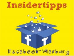 Insider Tipps zur Facebook-Werbung für Dein Business