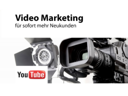 Webinar: Youtube und Video Marketing für mehr Neukunden