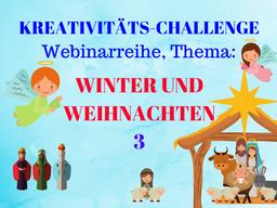 Webinar: Winter und Weihnachten 3, Kreativitäts-Challenge-Webinarreihe