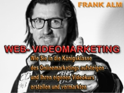 """Webinar: """"Wie Sie in die Königsklasse des Onlinemarketings aufsteigen und Ihren eigenen Videokurs erstellen und vermarkten"""""""