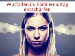 Webinar: Wutfallen im Familienalltag entschärfen