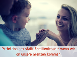 Webinar: Perfektionismusfalle Familienleben - Wenn wir an unsere Grenzen stoßen