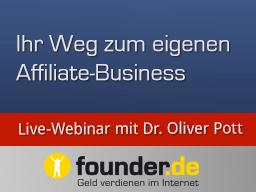 Webinar: Live-Webinar mit Dr. Oliver Pott: Ihr Weg zum eigenen Affiliate-Business