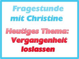 Webinar: Fragestunde mit Christine - Thema: Vergangenheit loslassen