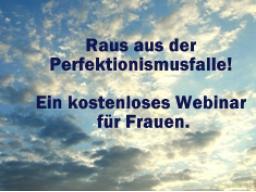 Webinar: Raus aus der Perfektionismusfalle. Kostenloses Webinar für Frauen.
