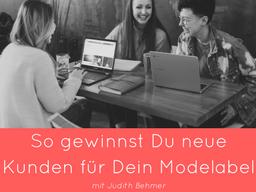 Webinar: So gewinnst Du regelmässig Kunden für Dein Modelabel