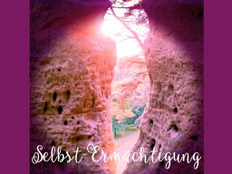 SELBST-Ermächtigung - 7: folgt demnächst